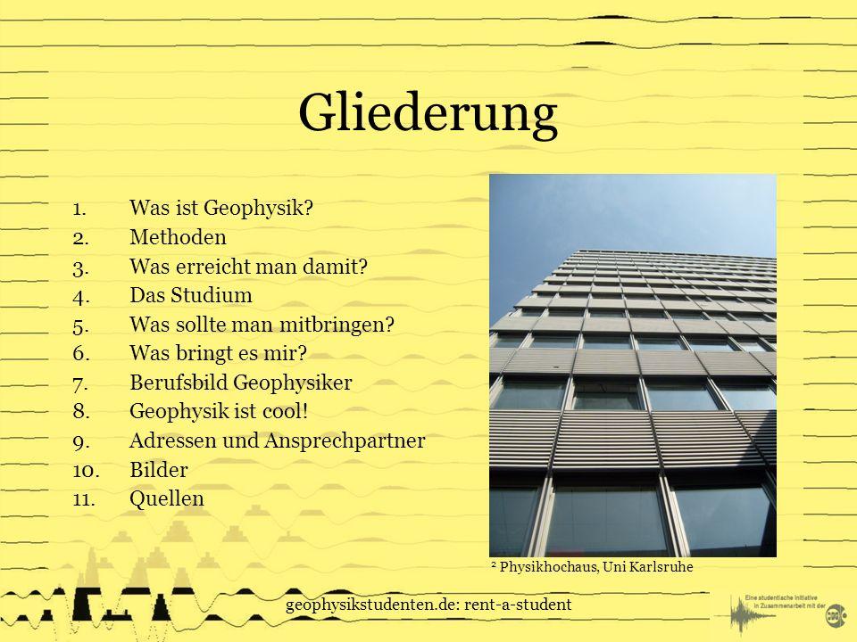geophysikstudenten.de: rent-a-student Gliederung 1.Was ist Geophysik.