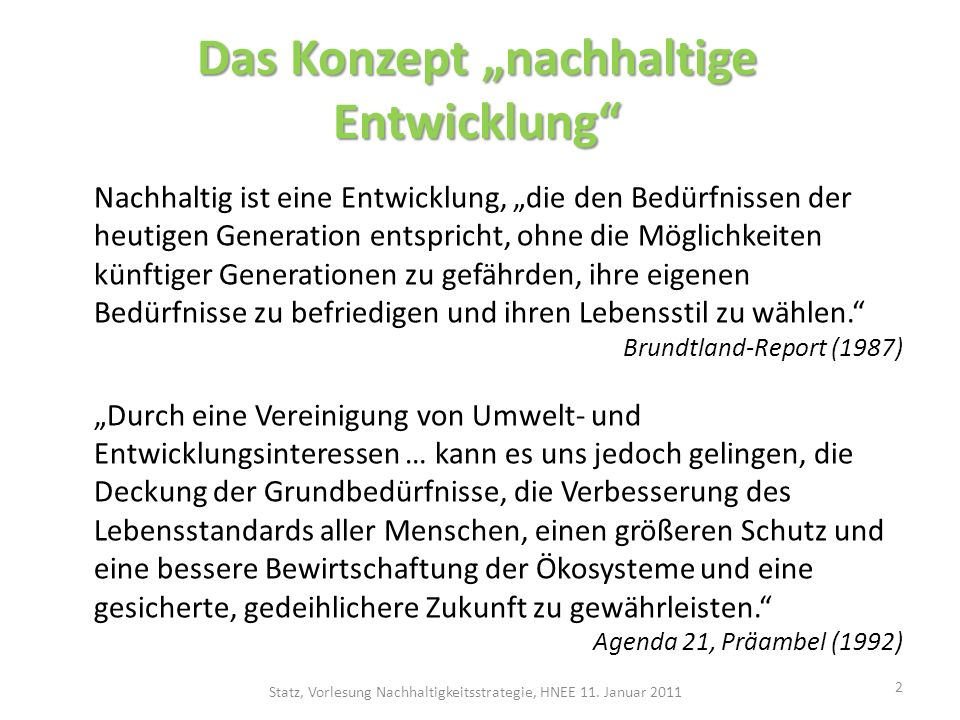 Das Konzept nachhaltige Entwicklung Nachhaltig ist eine Entwicklung, die den Bedürfnissen der heutigen Generation entspricht, ohne die Möglichkeiten k