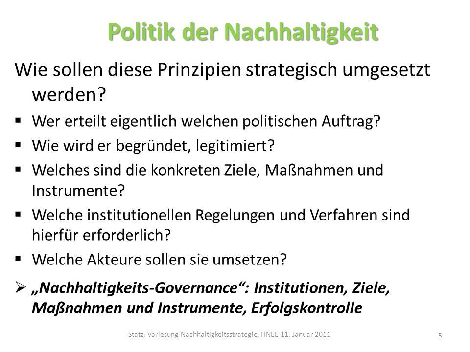 Politik der Nachhaltigkeit Politik der Nachhaltigkeit Wie sollen diese Prinzipien strategisch umgesetzt werden? Wer erteilt eigentlich welchen politis