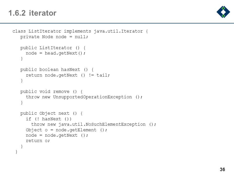 1.6.2iterator class ListIterator implements java.util.Iterator { private Node node = null; public ListIterator () { node = head.getNext(); } public bo