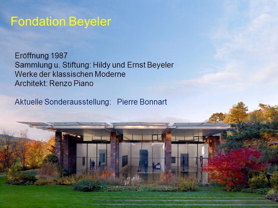 Fondation Beyeler Eröffnung 1987 Sammlung u. Stiftung: Hildy und Ernst Beyeler Werke der klassischen Moderne Architekt: Renzo Piano Aktuelle Sonderaus