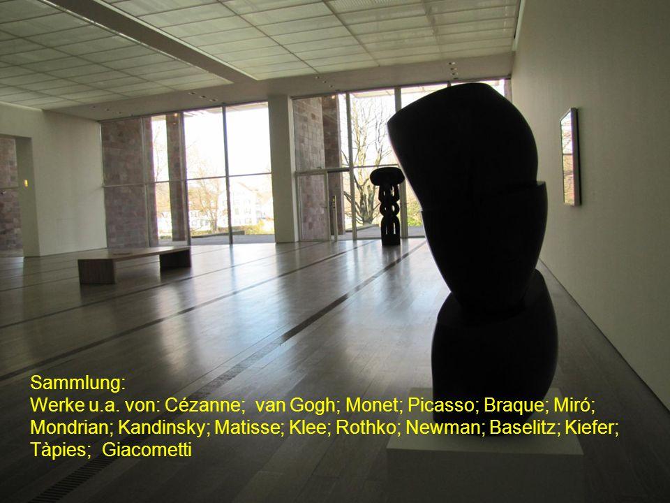 Sammlung: Werke u.a. von: Cézanne; van Gogh; Monet; Picasso; Braque; Miró; Mondrian; Kandinsky; Matisse; Klee; Rothko; Newman; Baselitz; Kiefer; Tàpie