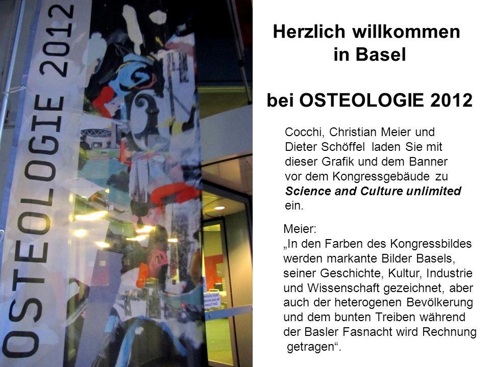 Herzlich willkommen in Basel bei OSTEOLOGIE 2012 Cocchi, Christian Meier und Dieter Schöffel laden Sie mit dieser Grafik und dem Banner vor dem Kongre