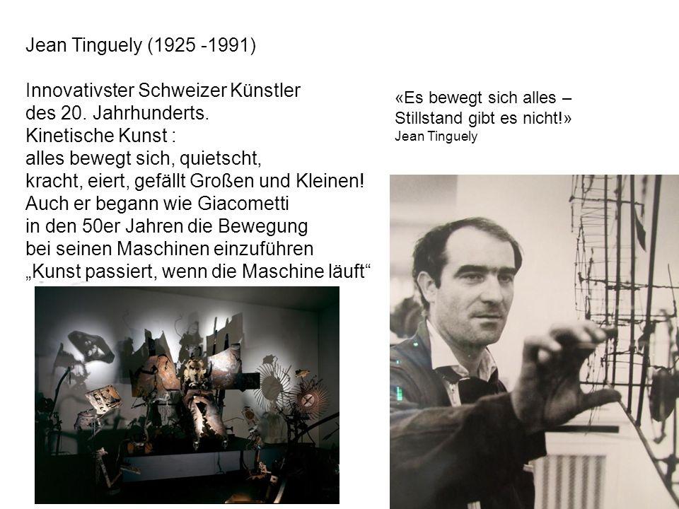 Jean Tinguely (1925 -1991) Innovativster Schweizer Künstler des 20. Jahrhunderts. Kinetische Kunst : alles bewegt sich, quietscht, kracht, eiert, gefä