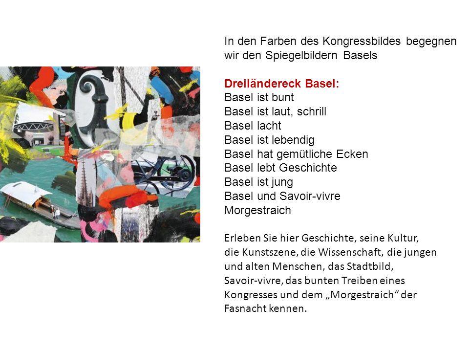In den Farben des Kongressbildes begegnen wir den Spiegelbildern Basels Dreiländereck Basel: Basel ist bunt Basel ist laut, schrill Basel lacht Basel