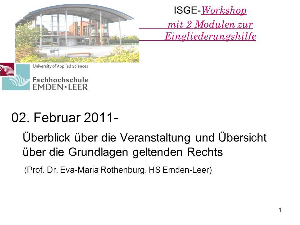 1 ISGE- Workshop mit 2 Modulen zur Eingliederungshilfe 02. Februar 2011- Überblick über die Veranstaltung und Übersicht über die Grundlagen geltenden
