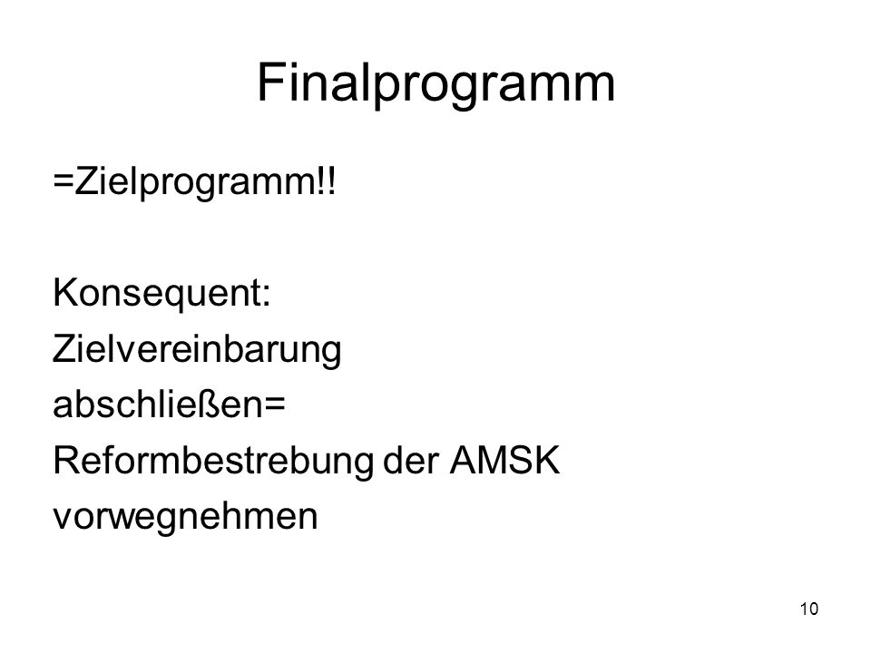 10 Finalprogramm =Zielprogramm!! Konsequent: Zielvereinbarung abschließen= Reformbestrebung der AMSK vorwegnehmen