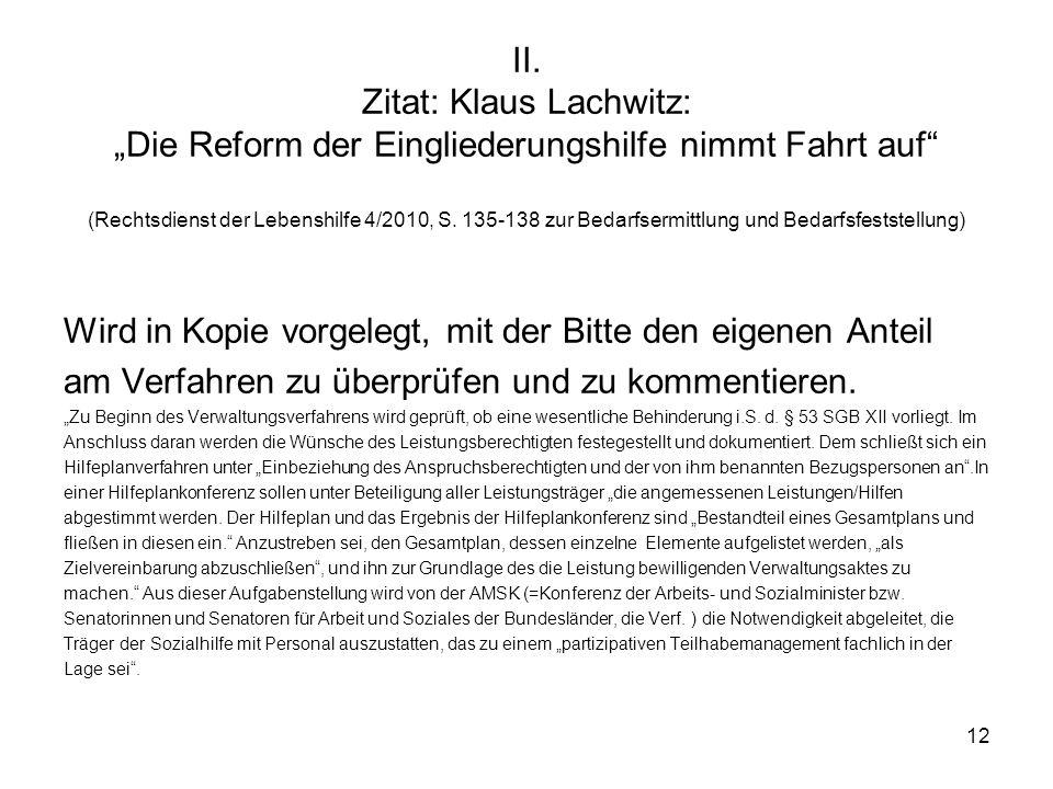 12 II. Zitat: Klaus Lachwitz: Die Reform der Eingliederungshilfe nimmt Fahrt auf (Rechtsdienst der Lebenshilfe 4/2010, S. 135-138 zur Bedarfsermittlun