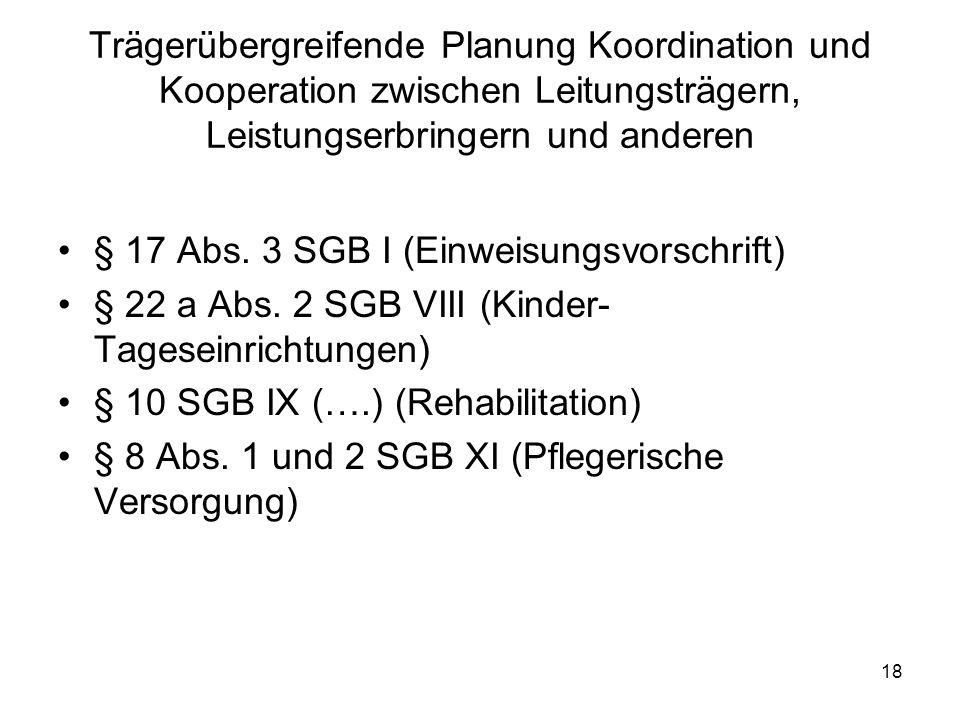 18 Trägerübergreifende Planung Koordination und Kooperation zwischen Leitungsträgern, Leistungserbringern und anderen § 17 Abs. 3 SGB I (Einweisungsvo