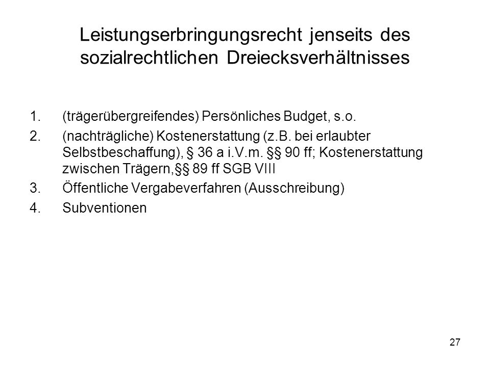 27 Leistungserbringungsrecht jenseits des sozialrechtlichen Dreiecksverhältnisses 1.(trägerübergreifendes) Persönliches Budget, s.o. 2.(nachträgliche)