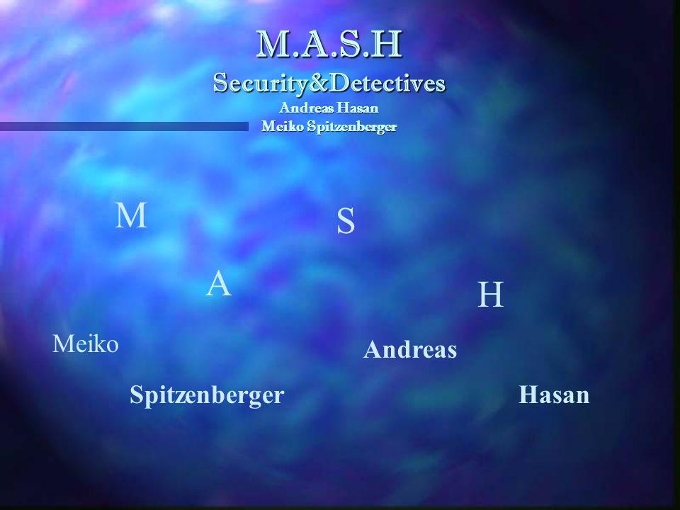 M.A.S.H Security&Detectives Andreas Hasan Meiko Spitzenberger M Meiko A Andreas S Spitzenberger H Hasan