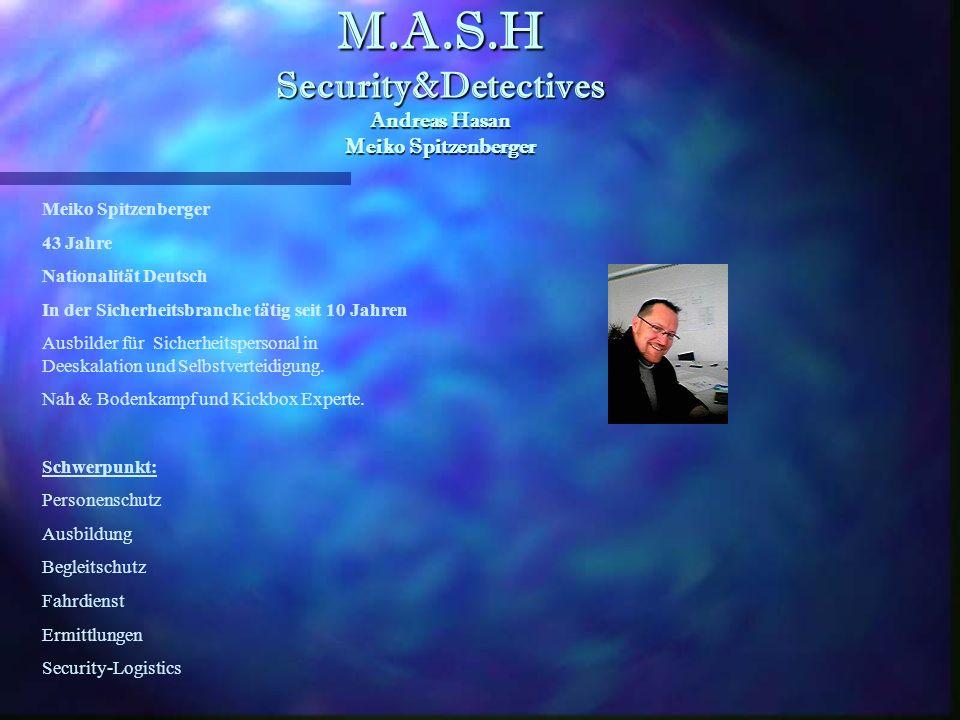M.A.S.H Security&Detectives Andreas Hasan Meiko Spitzenberger M.A.S.H Security&Detectives Andreas Hasan Meiko Spitzenberger Fahrdienste Stellen von ausgebildetem Personal mit, oder ohne Fahrzeug.