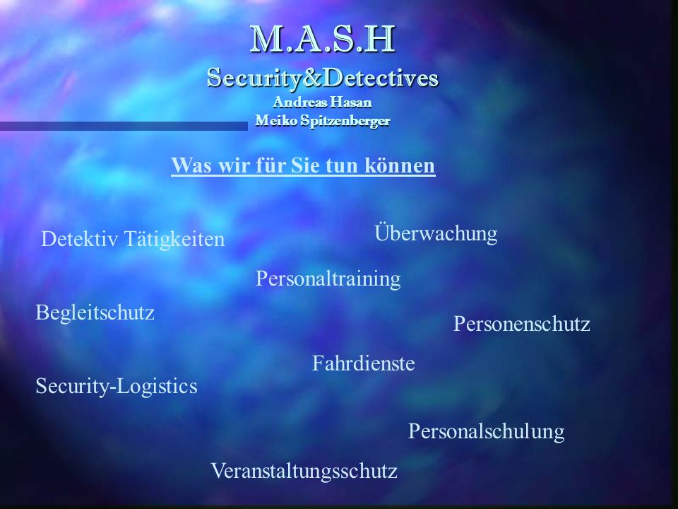 M.A.S.H Security&Detectives Andreas Hasan Meiko Spitzenberger M.A.S.H Security&Detectives Andreas Hasan Meiko Spitzenberger Unsere Philosophie: die Zu