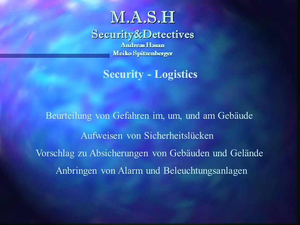 M.A.S.H Security&Detectives Andreas Hasan Meiko Spitzenberger M.A.S.H Security&Detectives Andreas Hasan Meiko Spitzenberger Überwachung Überwachung vo