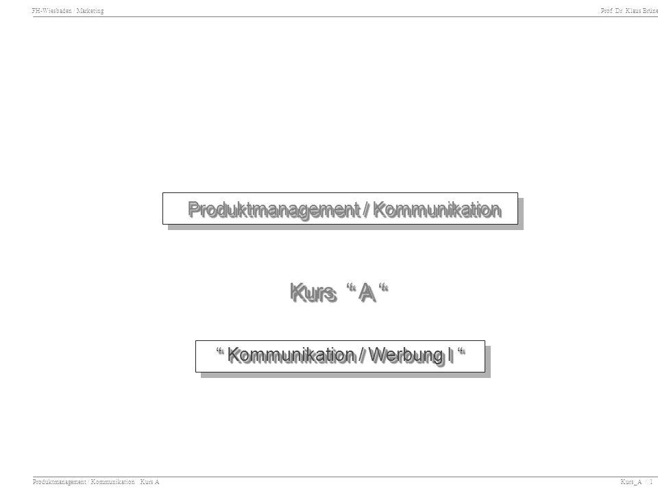 FH-Wiesbaden / Marketing Prof. Dr. Klaus Brüne Produktmanagement / Kommunikation Kurs A Kurs_A / 1 Kommunikation / Werbung I Kommunikation / Werbung I