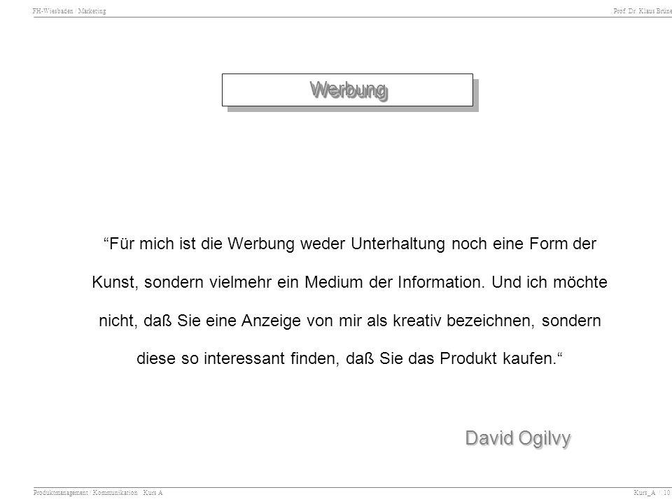 FH-Wiesbaden / Marketing Prof. Dr. Klaus Brüne Produktmanagement / Kommunikation Kurs A Kurs_A / 10 Werbung Werbung Für mich ist die Werbung weder Unt