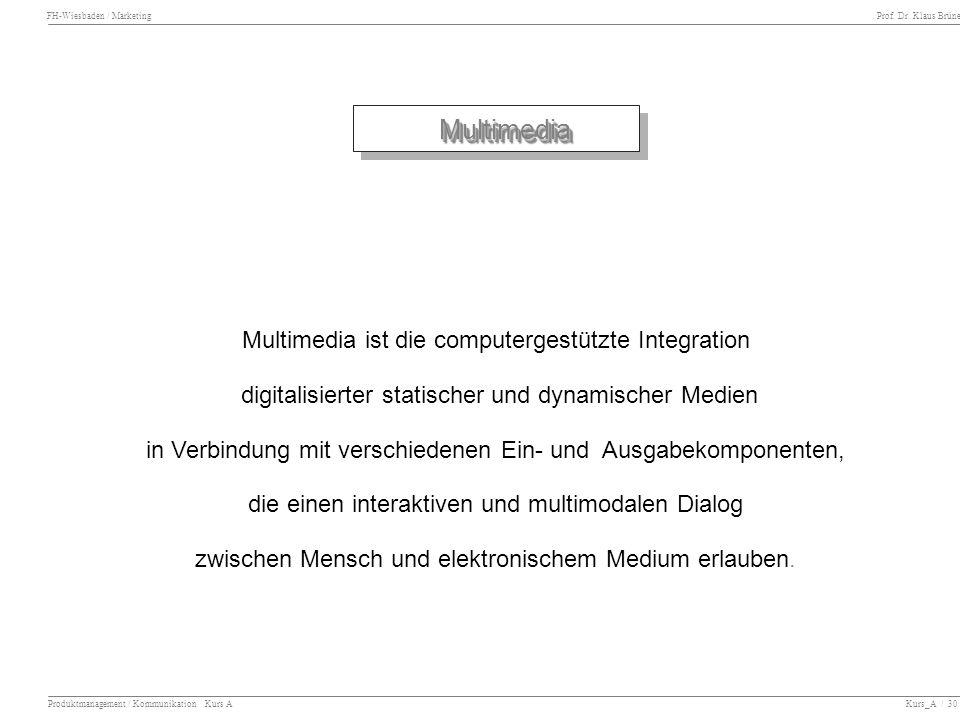 FH-Wiesbaden / Marketing Prof. Dr. Klaus Brüne Produktmanagement / Kommunikation Kurs A Kurs_A / 30 MultimediaMultimedia Multimedia ist die computerge