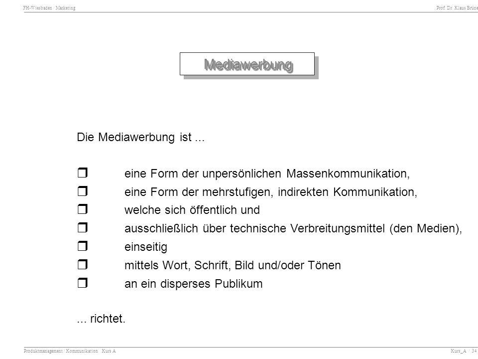 FH-Wiesbaden / Marketing Prof. Dr. Klaus Brüne Produktmanagement / Kommunikation Kurs A Kurs_A / 34 MediawerbungMediawerbung Die Mediawerbung ist... r