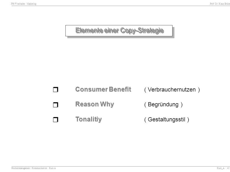 FH-Wiesbaden / Marketing Prof. Dr. Klaus Brüne Produktmanagement / Kommunikation Kurs A Kurs_A / 43 Elemente einer Copy-Strategie Consumer Benefit Con