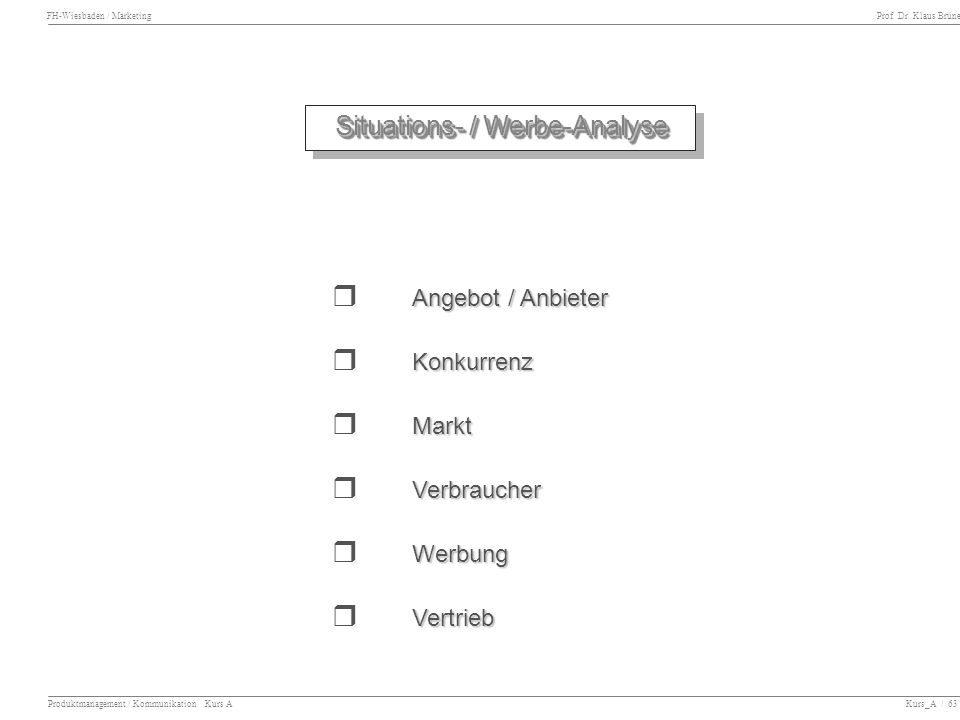 FH-Wiesbaden / Marketing Prof. Dr. Klaus Brüne Produktmanagement / Kommunikation Kurs A Kurs_A / 63 Situations- / Werbe-Analyse Angebot / Anbieter r A