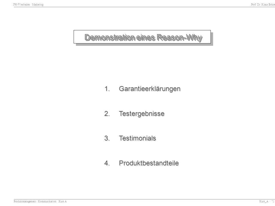 FH-Wiesbaden / Marketing Prof. Dr. Klaus Brüne Produktmanagement / Kommunikation Kurs A Kurs_A / 71 Demonstration eines Reason-Why 1. Garantieerklärun