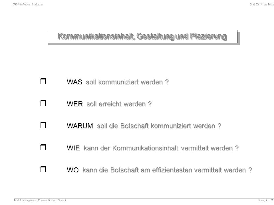 FH-Wiesbaden / Marketing Prof. Dr. Klaus Brüne Produktmanagement / Kommunikation Kurs A Kurs_A / 73 Kommunikationsinhalt, Gestaltung und Plazierung WA