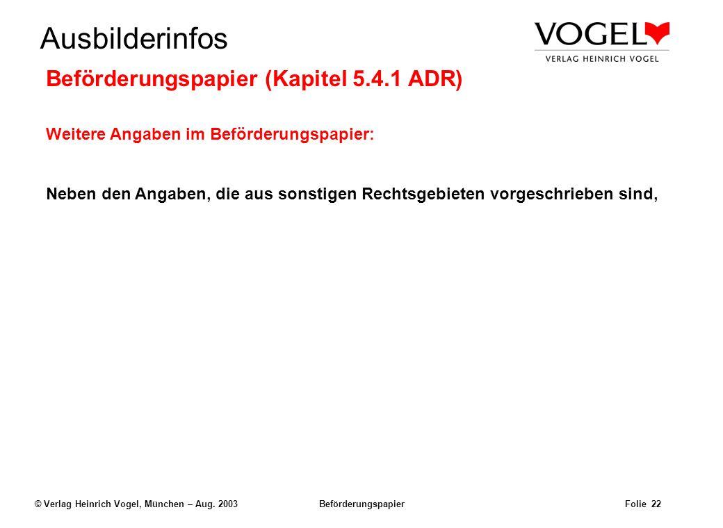 Uwe@Hildach.de Ausbilderinfos © Verlag Heinrich Vogel, München – Aug. 2003 Beförderungspapier Folie 21 Die Stelle und die Reihenfolge der Angaben, die
