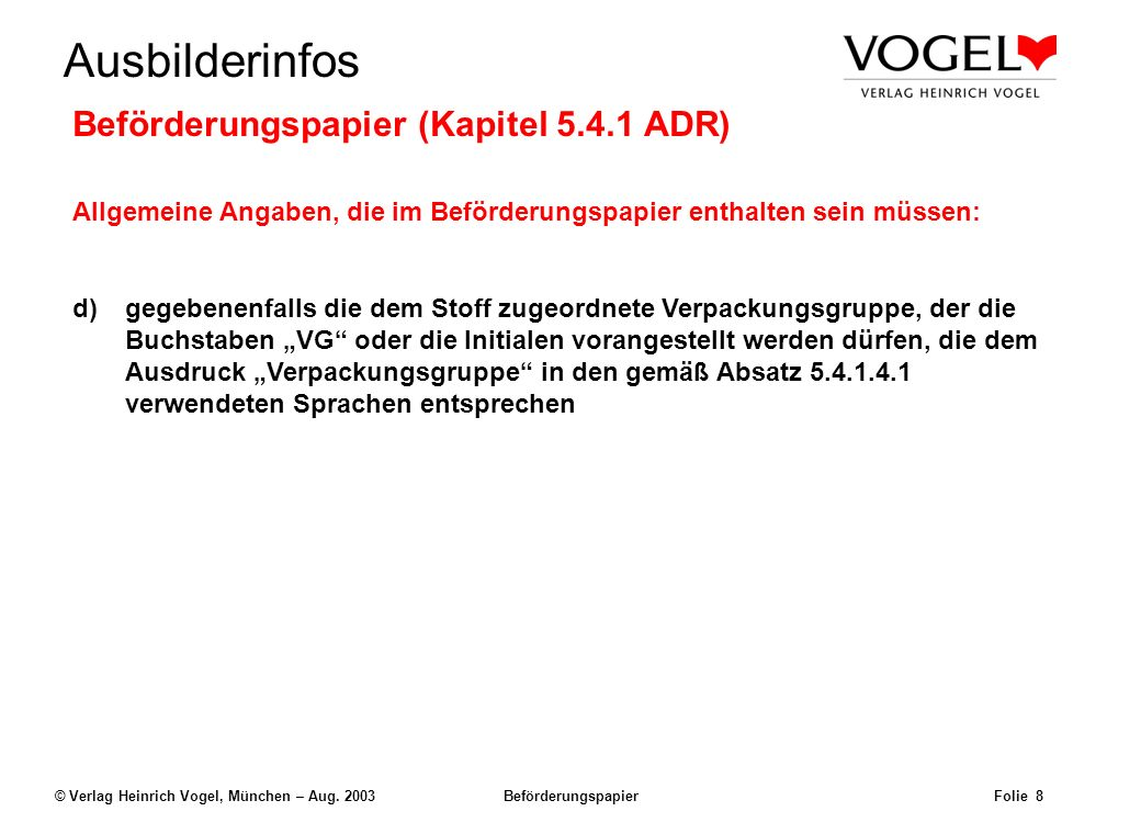 Uwe@Hildach.de Ausbilderinfos © Verlag Heinrich Vogel, München – Aug. 2003 Beförderungspapier Folie 7 Beispiel: Der Frachtbrief UN 1098Allylalkohol, 6