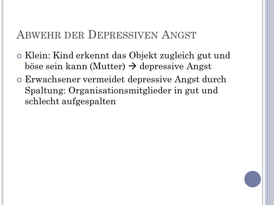 A BWEHR DER D EPRESSIVEN A NGST Klein: Kind erkennt das Objekt zugleich gut und böse sein kann (Mutter) depressive Angst Erwachsener vermeidet depress