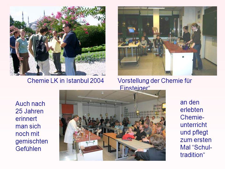 Chemie LK in Istanbul 2004Vorstellung der Chemie für Einsteiger Auch nach 25 Jahren erinnert man sich noch mit gemischten Gefühlen an den erlebten Che