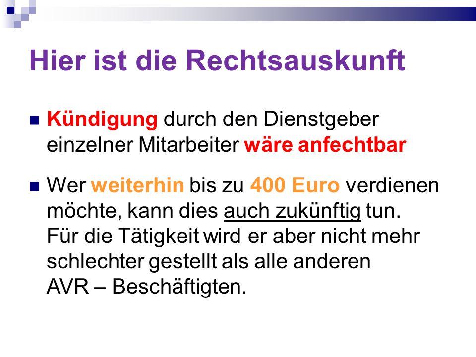 Hier ist die Rechtsauskunft Kündigung durch den Dienstgeber einzelner Mitarbeiter wäre anfechtbar Wer weiterhin bis zu 400 Euro verdienen möchte, kann dies auch zukünftig tun.
