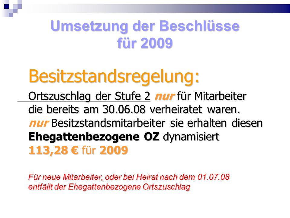 Umsetzung der Beschlüsse für 2009 Besitzstandsregelung: Ortszuschlag der Stufe 2 nur für Mitarbeiter die bereits am 30.06.08 verheiratet waren. esitzs