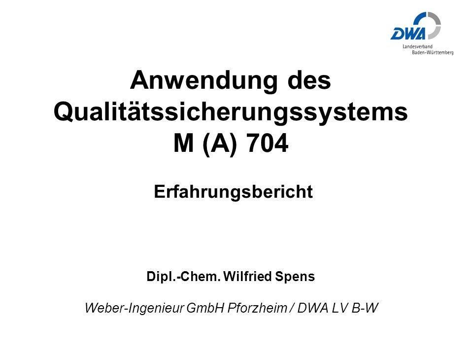 Anwendung des Qualitätssicherungssystems M (A) 704 Erfahrungsbericht Dipl.-Chem.