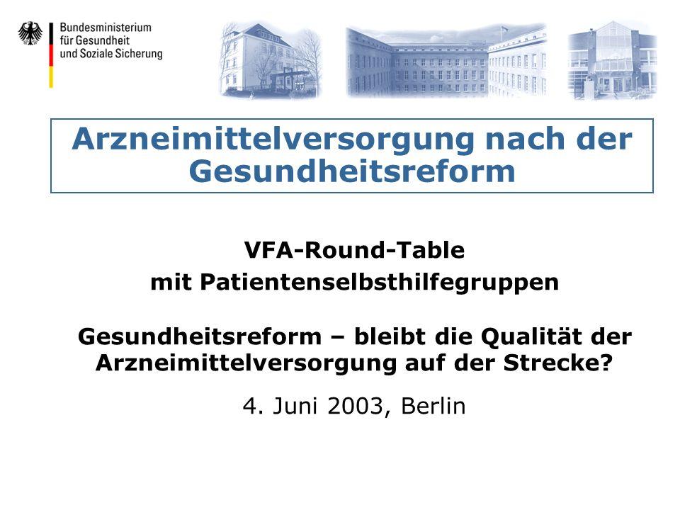 Arzneimittelversorgung nach der Gesundheitsreform VFA-Round-Table mit Patientenselbsthilfegruppen Gesundheitsreform – bleibt die Qualität der Arzneimi