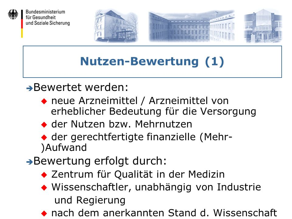 Nutzen-Bewertung (1) è Bewertet werden: u neue Arzneimittel / Arzneimittel von erheblicher Bedeutung für die Versorgung u der Nutzen bzw. Mehrnutzen u