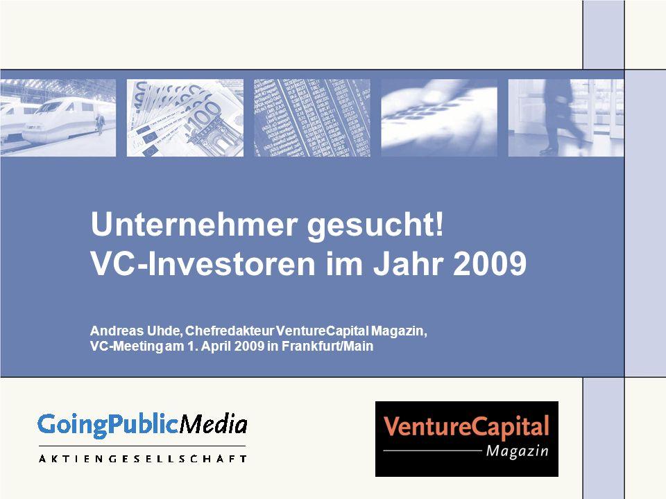 Unternehmer gesucht! VC-Investoren im Jahr 2009 Andreas Uhde, Chefredakteur VentureCapital Magazin, VC-Meeting am 1. April 2009 in Frankfurt/Main