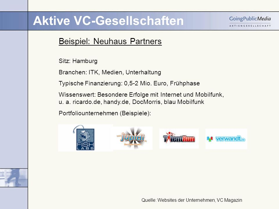 Aktive VC-Gesellschaften Beispiel: Neuhaus Partners Sitz: Hamburg Branchen: ITK, Medien, Unterhaltung Typische Finanzierung: 0,5-2 Mio. Euro, Frühphas