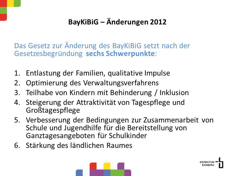 BayKiBiG – Änderungen 2012 Das Gesetz zur Änderung des BayKiBiG setzt nach der Gesetzesbegründung sechs Schwerpunkte: 1.Entlastung der Familien, quali