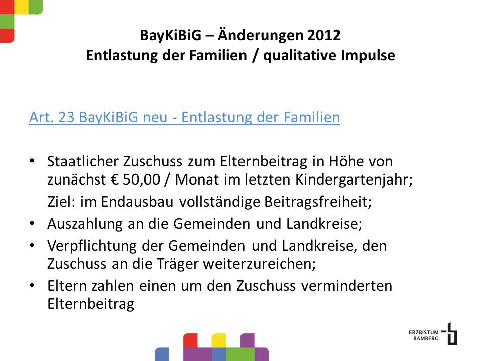 BayKiBiG – Änderungen 2012 Entlastung der Familien / qualitative Impulse Art. 23 BayKiBiG neu - Entlastung der Familien Staatlicher Zuschuss zum Elter