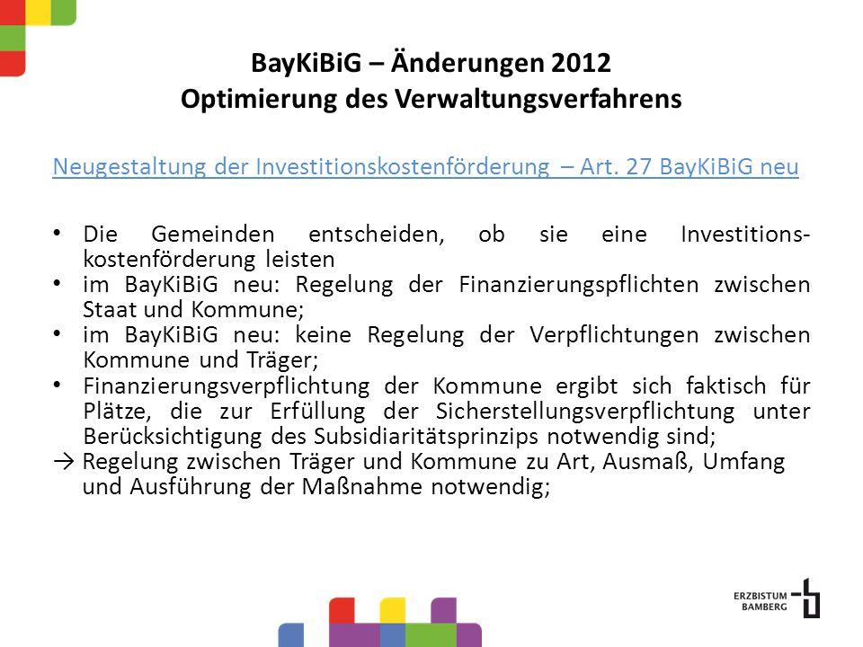 BayKiBiG – Änderungen 2012 Optimierung des Verwaltungsverfahrens Neugestaltung der Investitionskostenförderung – Art. 27 BayKiBiG neu Die Gemeinden en