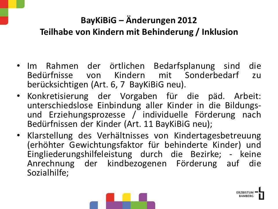 BayKiBiG – Änderungen 2012 Teilhabe von Kindern mit Behinderung / Inklusion Im Rahmen der örtlichen Bedarfsplanung sind die Bedürfnisse von Kindern mit Sonderbedarf zu berücksichtigen (Art.