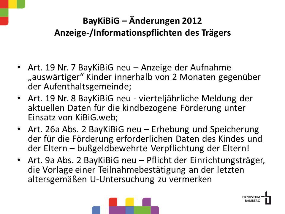 BayKiBiG – Änderungen 2012 Anzeige-/Informationspflichten des Trägers Art. 19 Nr. 7 BayKiBiG neu – Anzeige der Aufnahme auswärtiger Kinder innerhalb v