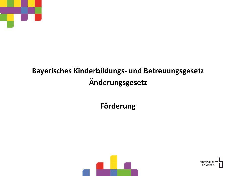 Bayerisches Kinderbildungs- und Betreuungsgesetz Änderungsgesetz Förderung