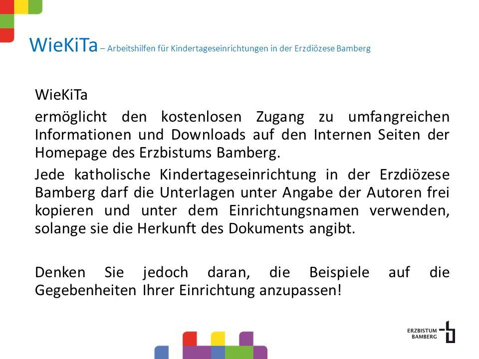WieKiTa – Arbeitshilfen für Kindertageseinrichtungen in der Erzdiözese Bamberg WieKiTa ermöglicht den kostenlosen Zugang zu umfangreichen Informationen und Downloads auf den Internen Seiten der Homepage des Erzbistums Bamberg.
