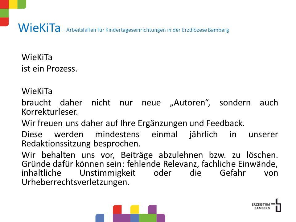 WieKiTa ist ein Prozess. WieKiTa braucht daher nicht nur neue Autoren, sondern auch Korrekturleser. Wir freuen uns daher auf Ihre Ergänzungen und Feed