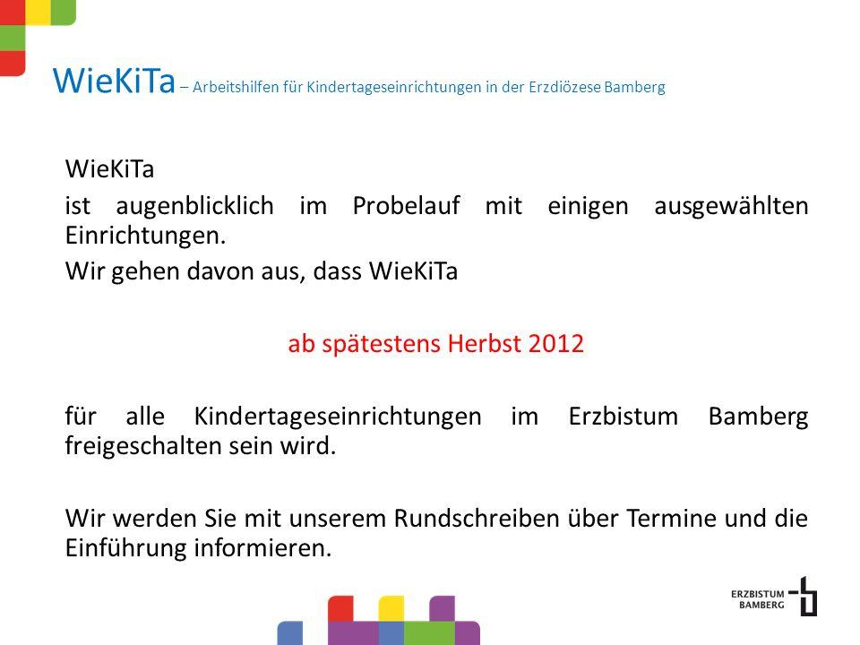 WieKiTa – Arbeitshilfen für Kindertageseinrichtungen in der Erzdiözese Bamberg WieKiTa ist augenblicklich im Probelauf mit einigen ausgewählten Einric