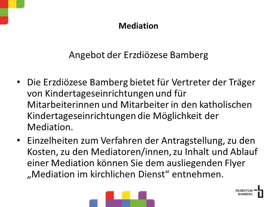 Mediation Angebot der Erzdiözese Bamberg Die Erzdiözese Bamberg bietet für Vertreter der Träger von Kindertageseinrichtungen und für Mitarbeiterinnen und Mitarbeiter in den katholischen Kindertageseinrichtungen die Möglichkeit der Mediation.