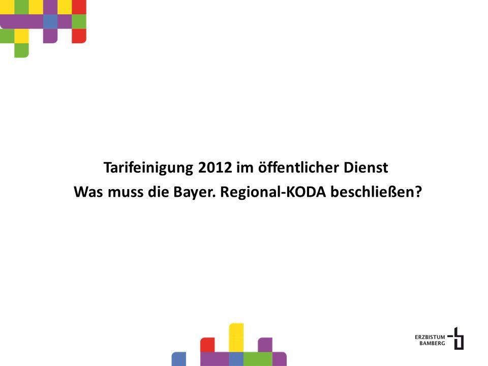 Tarifeinigung 2012 im öffentlicher Dienst Was muss die Bayer. Regional-KODA beschließen?