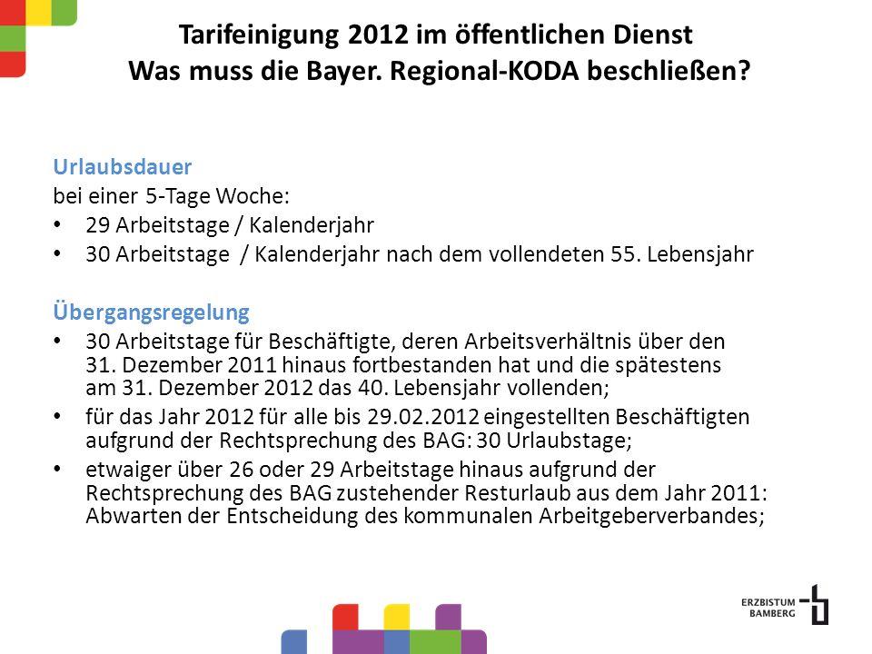 Tarifeinigung 2012 im öffentlichen Dienst Was muss die Bayer. Regional-KODA beschließen? Urlaubsdauer bei einer 5-Tage Woche: 29 Arbeitstage / Kalende