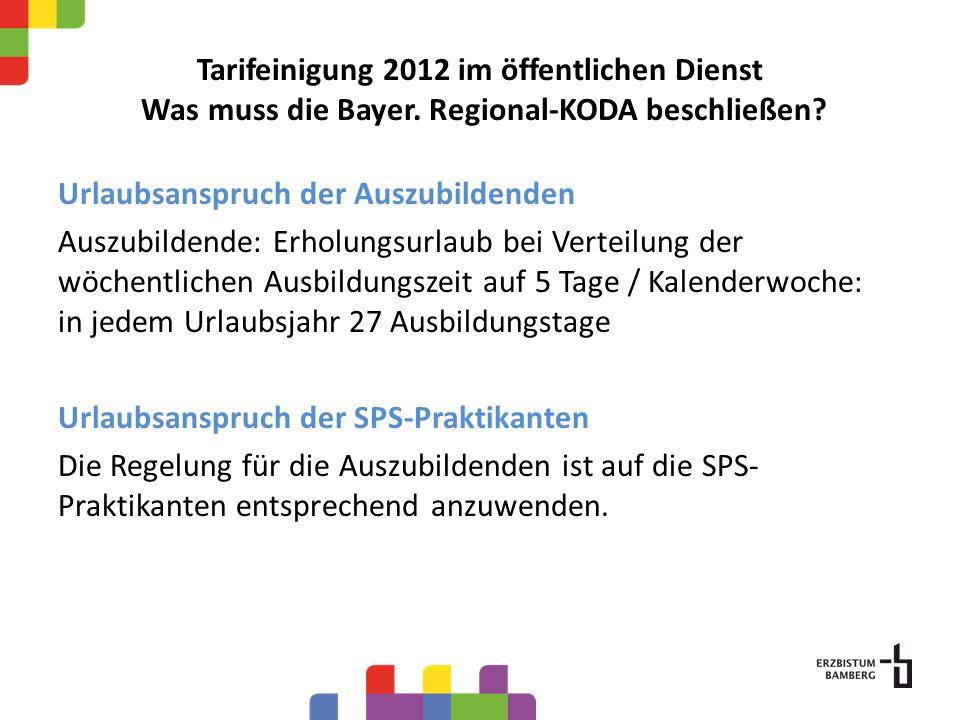 Tarifeinigung 2012 im öffentlichen Dienst Was muss die Bayer. Regional-KODA beschließen? Urlaubsanspruch der Auszubildenden Auszubildende: Erholungsur
